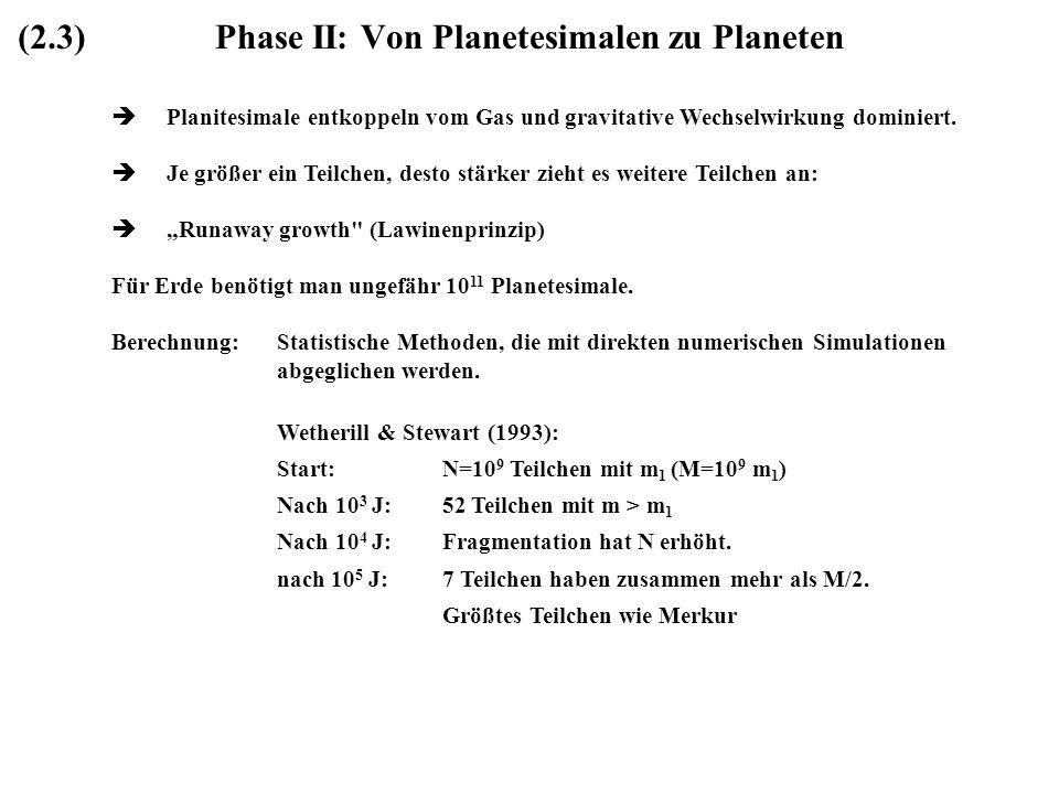 Phase II: Von Planetesimalen zu Planeten Planitesimale entkoppeln vom Gas und gravitative Wechselwirkung dominiert. Je größer ein Teilchen, desto stär