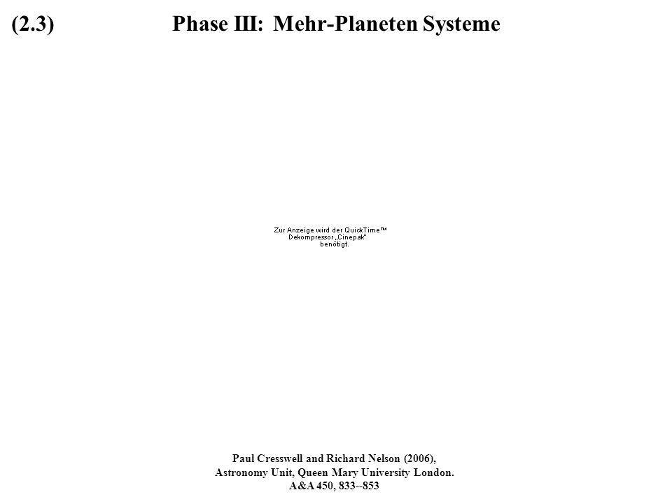 Phase III: Mehr-Planeten Systeme Paul Cresswell and Richard Nelson (2006), Astronomy Unit, Queen Mary University London. A&A 450, 833--853 (2.3)