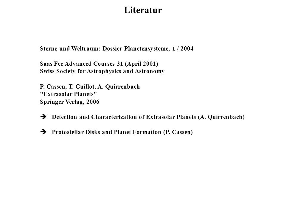 Literatur Sterne und Weltraum: Dossier Planetensysteme, 1 / 2004 Saas Fee Advanced Courses 31 (April 2001) Swiss Society for Astrophysics and Astronomy P.