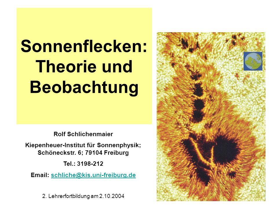 Sonnenflecken: Theorie und Beobachtung Rolf Schlichenmaier Kiepenheuer-Institut für Sonnenphysik; Schöneckstr. 6; 79104 Freiburg Tel.: 3198-212 Email: