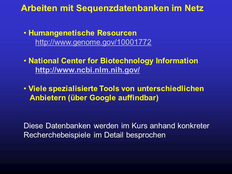 Arbeiten mit Sequenzdatenbanken im Netz Humangenetische Resourcen http://www.genome.gov/10001772 http://www.genome.gov/10001772 National Center for Bi