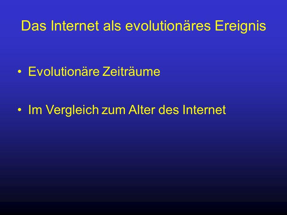 Das Internet als evolutionäres Ereignis Evolutionäre Zeiträume Im Vergleich zum Alter des Internet