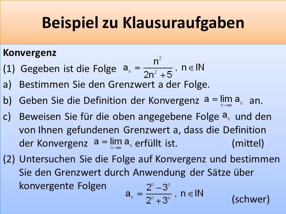 F 13 Beispiel zu Klausuraufgaben Konvergenz (1) Gegeben ist die Folge a)Bestimmen Sie den Grenzwert a der Folge.