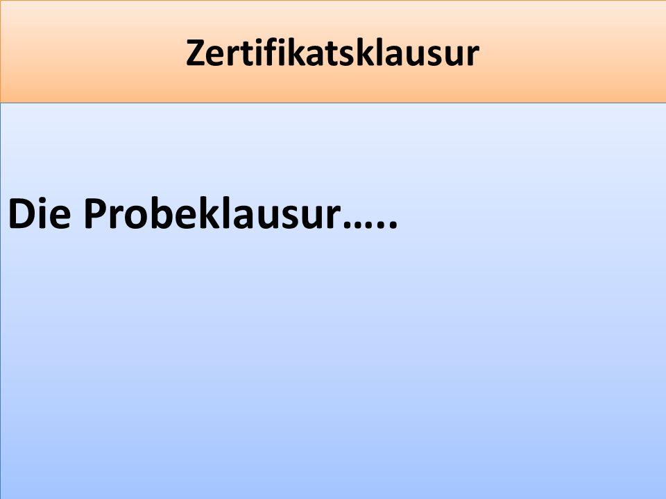 F 14 Zertifikatsklausur Die Probeklausur…..