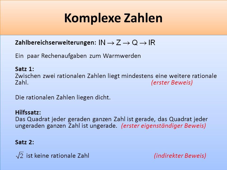 F 20 Komplexe Zahlen Zahlbereichserweiterungen: Ein paar Rechenaufgaben zum Warmwerden Satz 1: Zwischen zwei rationalen Zahlen liegt mindestens eine weitere rationale Zahl.