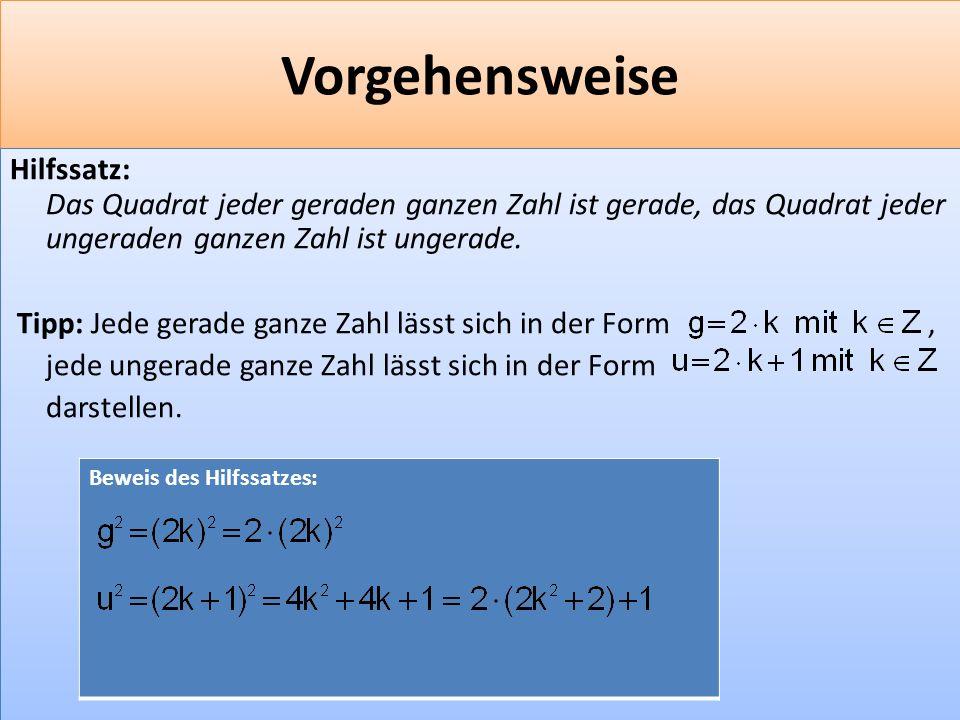 F 21 Vorgehensweise Hilfssatz: Das Quadrat jeder geraden ganzen Zahl ist gerade, das Quadrat jeder ungeraden ganzen Zahl ist ungerade.