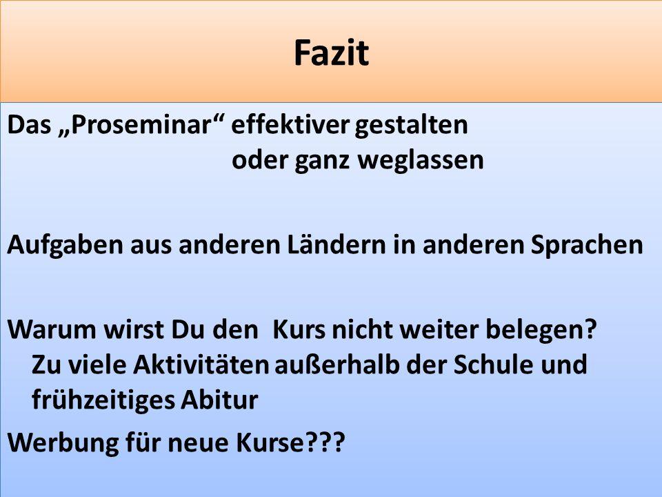 F 49 Fazit Das Proseminar effektiver gestalten oder ganz weglassen Aufgaben aus anderen Ländern in anderen Sprachen Warum wirst Du den Kurs nicht weiter belegen.