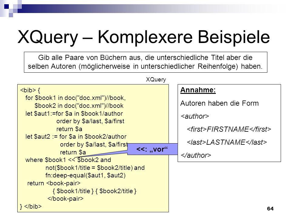 64 XQuery – Komplexere Beispiele Gib alle Paare von Büchern aus, die unterschiedliche Titel aber die selben Autoren (möglicherweise in unterschiedlich
