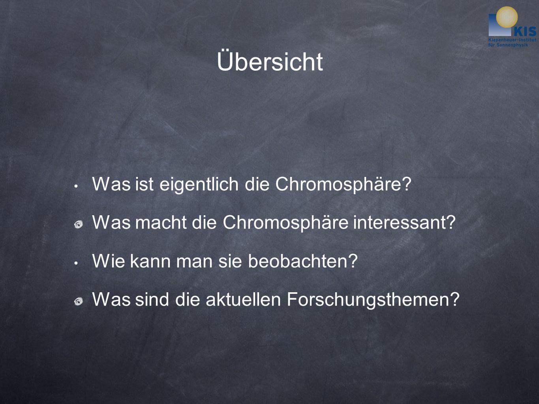 Übersicht Was ist eigentlich die Chromosphäre. Was macht die Chromosphäre interessant.