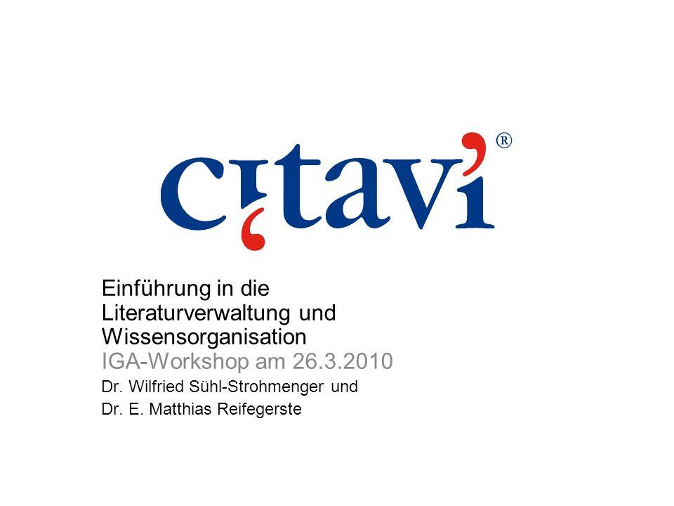 Einführung in die Literaturverwaltung und Wissensorganisation IGA-Workshop am 26.3.2010 Dr. Wilfried Sühl-Strohmenger und Dr. E. Matthias Reifegerste