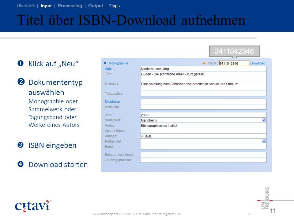 Überblick | Input | Processing | Output | Tipps IGA-Workshop am 26.3.2010 / Drs. Sühl und Reifegerste / UB11 Titel über ISBN-Download aufnehmen 11 Kli