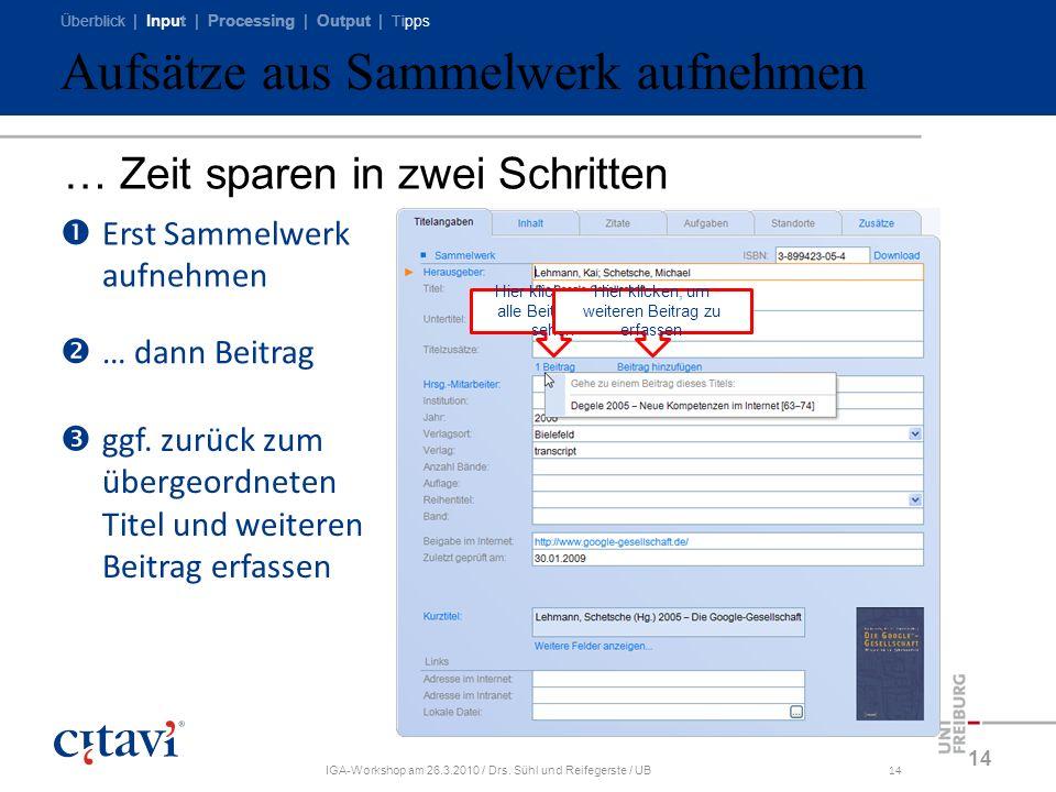 Überblick | Input | Processing | Output | Tipps IGA-Workshop am 26.3.2010 / Drs. Sühl und Reifegerste / UB14 Aufsätze aus Sammelwerk aufnehmen … Zeit
