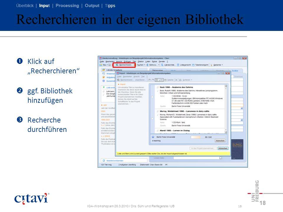 Überblick | Input | Processing | Output | Tipps IGA-Workshop am 26.3.2010 / Drs. Sühl und Reifegerste / UB18 Recherchieren in der eigenen Bibliothek 1
