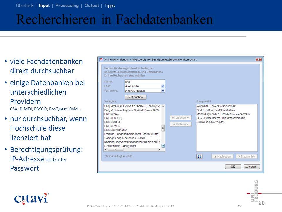 Überblick | Input | Processing | Output | Tipps IGA-Workshop am 26.3.2010 / Drs. Sühl und Reifegerste / UB20 Recherchieren in Fachdatenbanken 20 viele