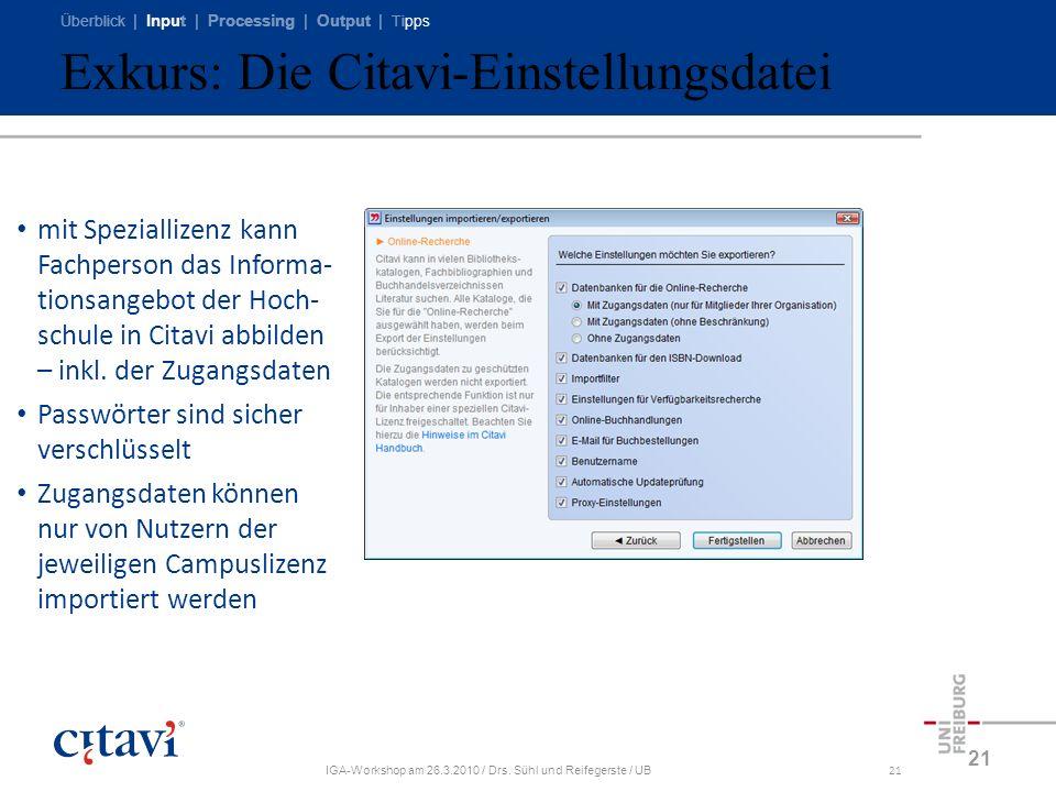 Überblick | Input | Processing | Output | Tipps IGA-Workshop am 26.3.2010 / Drs. Sühl und Reifegerste / UB21 Exkurs: Die Citavi-Einstellungsdatei 21 m