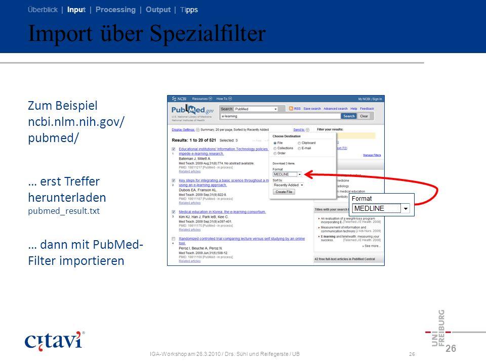 Überblick | Input | Processing | Output | Tipps IGA-Workshop am 26.3.2010 / Drs. Sühl und Reifegerste / UB26 Import über Spezialfilter 26 Zum Beispiel