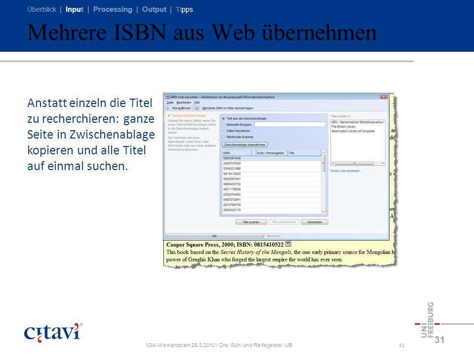 Überblick | Input | Processing | Output | Tipps IGA-Workshop am 26.3.2010 / Drs. Sühl und Reifegerste / UB31 Mehrere ISBN aus Web übernehmen 31 Anstat