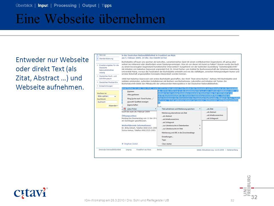 Überblick | Input | Processing | Output | Tipps IGA-Workshop am 26.3.2010 / Drs. Sühl und Reifegerste / UB32 Eine Webseite übernehmen 32 Entweder nur