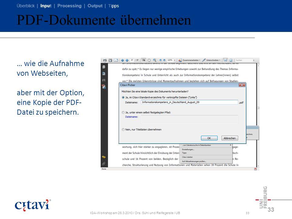 Überblick | Input | Processing | Output | Tipps IGA-Workshop am 26.3.2010 / Drs. Sühl und Reifegerste / UB33 PDF-Dokumente übernehmen 33 … wie die Auf