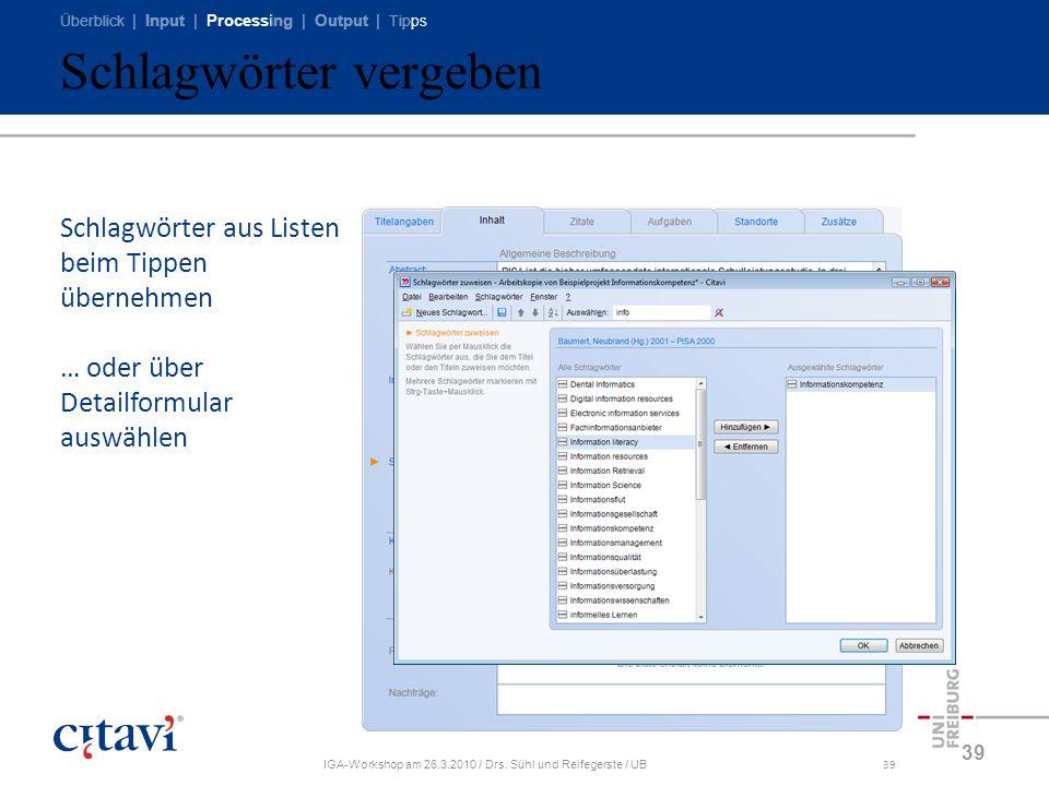 Überblick | Input | Processing | Output | Tipps IGA-Workshop am 26.3.2010 / Drs. Sühl und Reifegerste / UB39 Schlagwörter vergeben 39 Schlagwörter aus