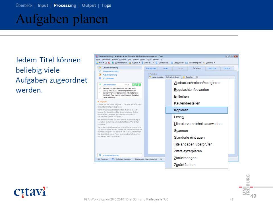 Überblick | Input | Processing | Output | Tipps IGA-Workshop am 26.3.2010 / Drs. Sühl und Reifegerste / UB42 Aufgaben planen 42 Jedem Titel können bel