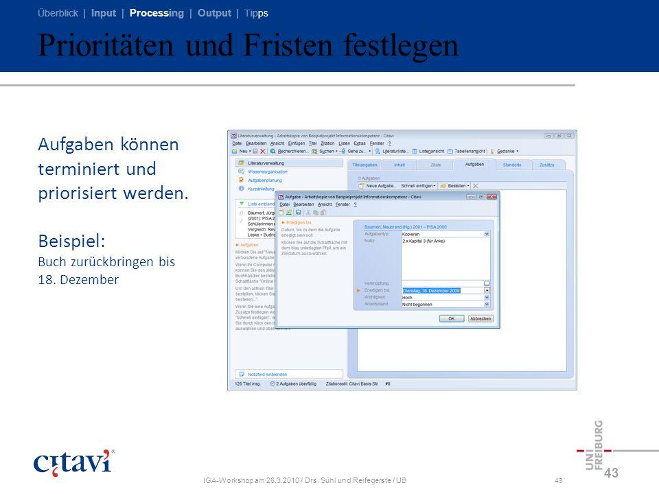 Überblick | Input | Processing | Output | Tipps IGA-Workshop am 26.3.2010 / Drs. Sühl und Reifegerste / UB43 Prioritäten und Fristen festlegen 43 Aufg