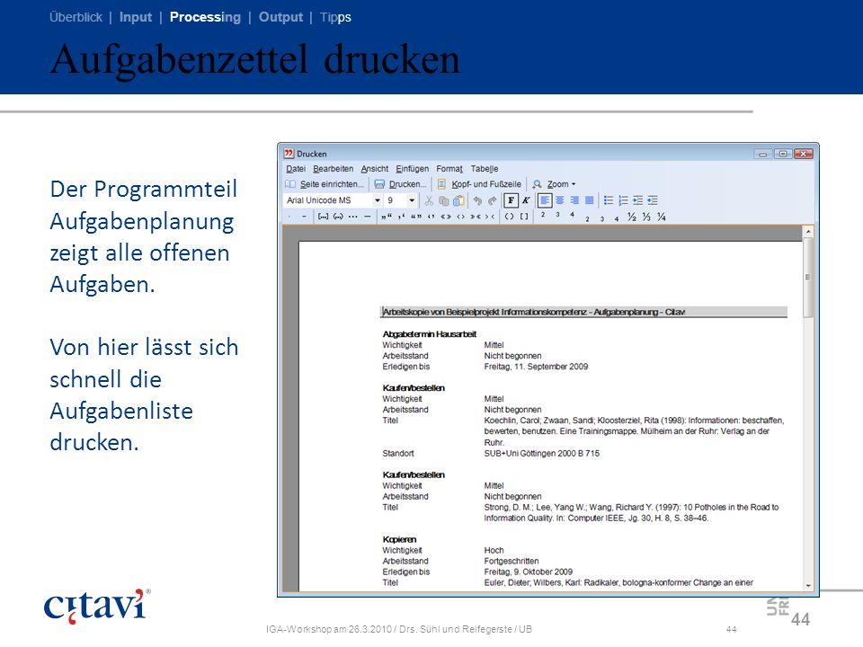 Überblick | Input | Processing | Output | Tipps IGA-Workshop am 26.3.2010 / Drs. Sühl und Reifegerste / UB44 Aufgabenzettel drucken 44 Der Programmtei
