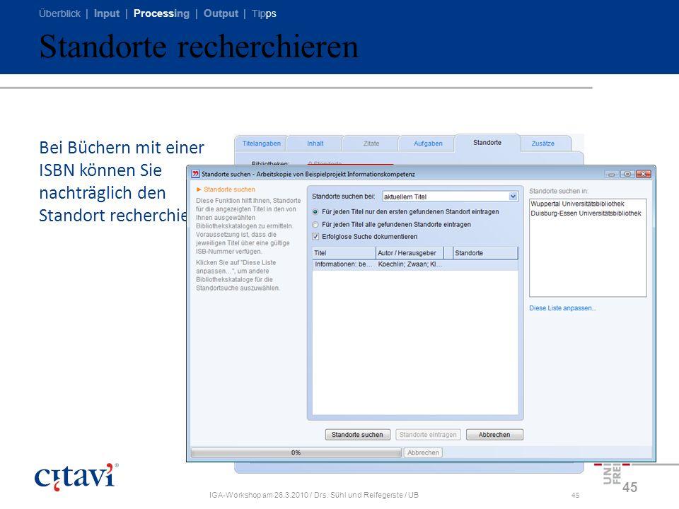 Überblick | Input | Processing | Output | Tipps IGA-Workshop am 26.3.2010 / Drs. Sühl und Reifegerste / UB45 Standorte recherchieren 45 Bei Büchern mi