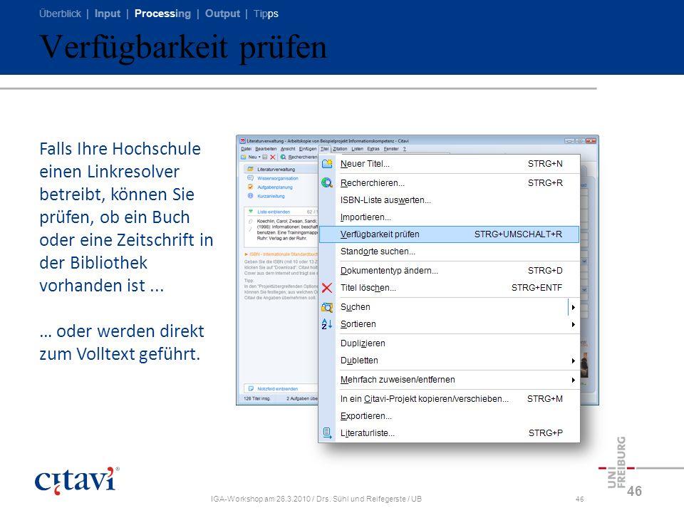 Überblick | Input | Processing | Output | Tipps IGA-Workshop am 26.3.2010 / Drs. Sühl und Reifegerste / UB46 Verfügbarkeit prüfen 46 Falls Ihre Hochsc