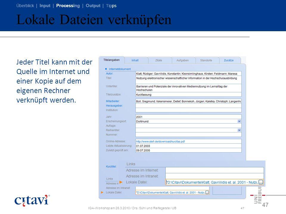 Überblick | Input | Processing | Output | Tipps IGA-Workshop am 26.3.2010 / Drs. Sühl und Reifegerste / UB47 Lokale Dateien verknüpfen 47 Jeder Titel