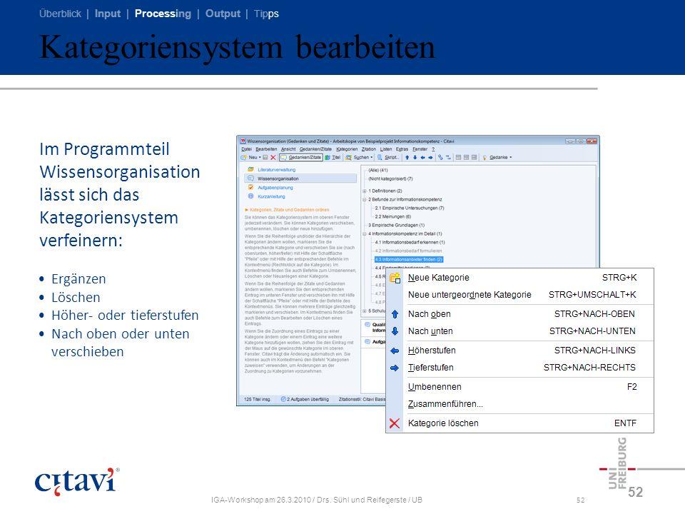 Überblick | Input | Processing | Output | Tipps IGA-Workshop am 26.3.2010 / Drs. Sühl und Reifegerste / UB52 Kategoriensystem bearbeiten 52 Im Program