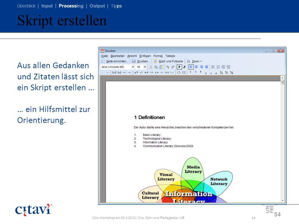Überblick | Input | Processing | Output | Tipps IGA-Workshop am 26.3.2010 / Drs. Sühl und Reifegerste / UB54 Skript erstellen 54 Aus allen Gedanken un