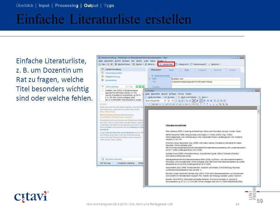 Überblick | Input | Processing | Output | Tipps IGA-Workshop am 26.3.2010 / Drs. Sühl und Reifegerste / UB59 Einfache Literaturliste erstellen 59 Einf