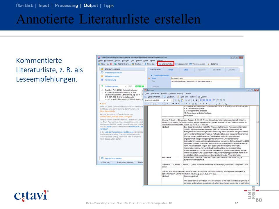 Überblick | Input | Processing | Output | Tipps IGA-Workshop am 26.3.2010 / Drs. Sühl und Reifegerste / UB60 Annotierte Literaturliste erstellen 60 Ko