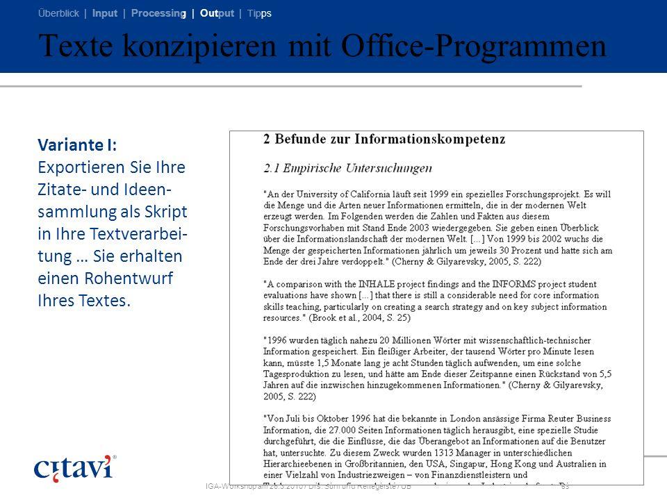 Überblick | Input | Processing | Output | Tipps IGA-Workshop am 26.3.2010 / Drs. Sühl und Reifegerste / UB63 Texte konzipieren mit Office-Programmen V