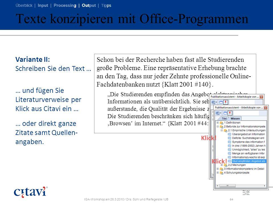 Überblick | Input | Processing | Output | Tipps IGA-Workshop am 26.3.2010 / Drs. Sühl und Reifegerste / UB64 Schon bei der Recherche haben fast alle S