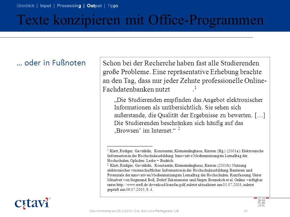 Überblick | Input | Processing | Output | Tipps IGA-Workshop am 26.3.2010 / Drs. Sühl und Reifegerste / UB67 Schon bei der Recherche haben fast alle S