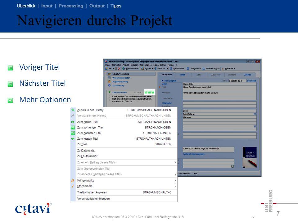 Überblick | Input | Processing | Output | Tipps IGA-Workshop am 26.3.2010 / Drs. Sühl und Reifegerste / UB7 Navigieren durchs Projekt 7 Voriger Titel