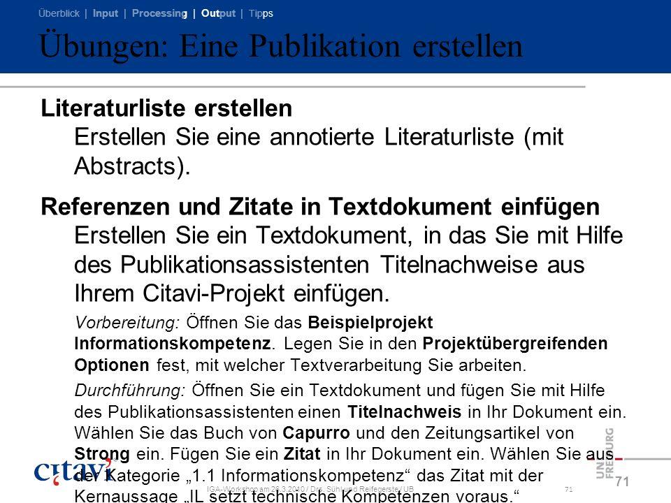 Überblick | Input | Processing | Output | Tipps IGA-Workshop am 26.3.2010 / Drs. Sühl und Reifegerste / UB71 Übungen: Eine Publikation erstellen Liter