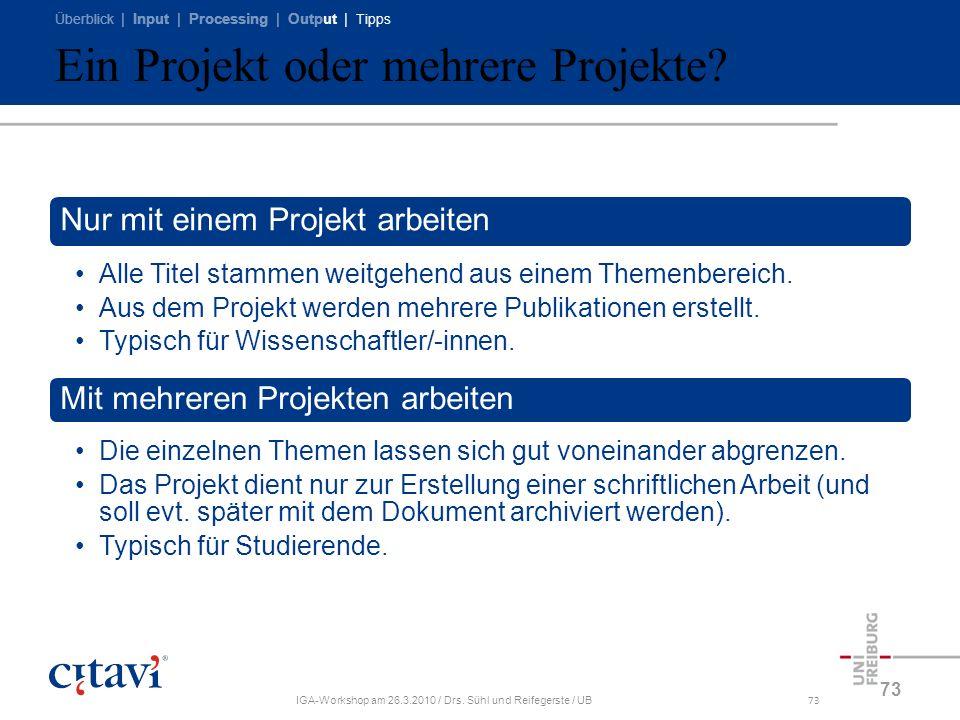 Überblick | Input | Processing | Output | Tipps IGA-Workshop am 26.3.2010 / Drs. Sühl und Reifegerste / UB73 Ein Projekt oder mehrere Projekte? Nur mi