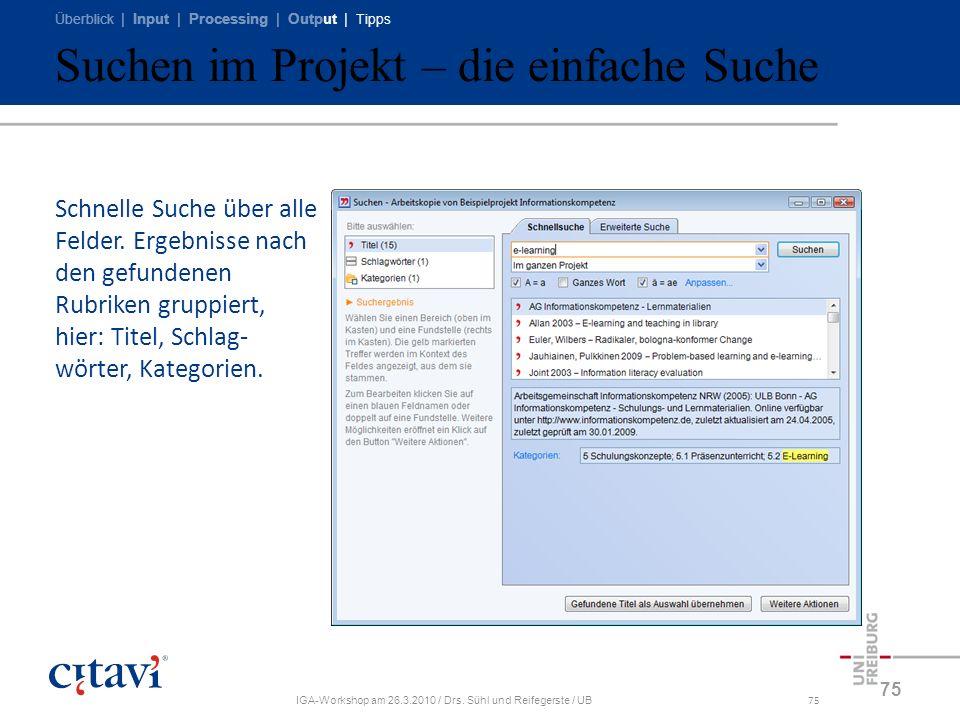 Überblick | Input | Processing | Output | Tipps IGA-Workshop am 26.3.2010 / Drs. Sühl und Reifegerste / UB75 Suchen im Projekt – die einfache Suche 75
