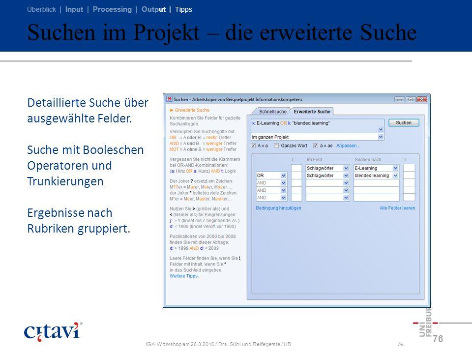 Überblick | Input | Processing | Output | Tipps IGA-Workshop am 26.3.2010 / Drs. Sühl und Reifegerste / UB76 Suchen im Projekt – die erweiterte Suche