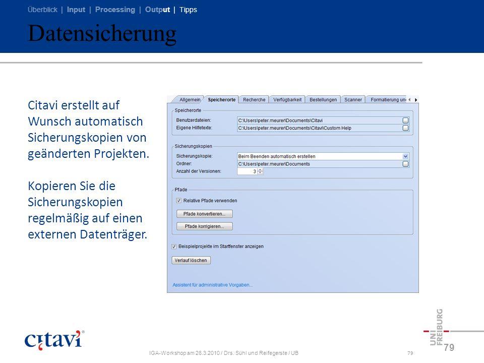 Überblick | Input | Processing | Output | Tipps IGA-Workshop am 26.3.2010 / Drs. Sühl und Reifegerste / UB79 Datensicherung 79 Citavi erstellt auf Wun