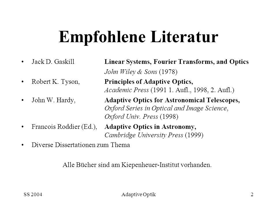 SS 2004Adaptive Optik2 Empfohlene Literatur Jack D. GaskillLinear Systems, Fourier Transforms, and Optics John Wiley & Sons (1978) Robert K. Tyson, Pr
