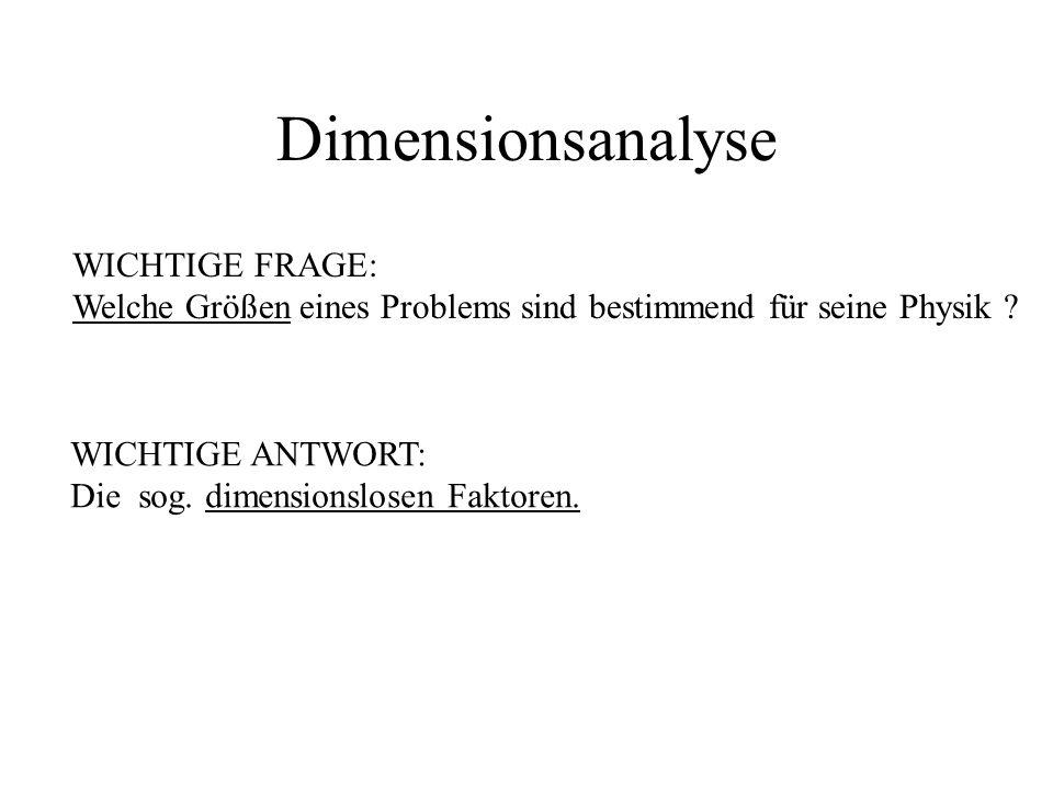 Dimensionsanalyse WICHTIGE FRAGE: Welche Größen eines Problems sind bestimmend für seine Physik .