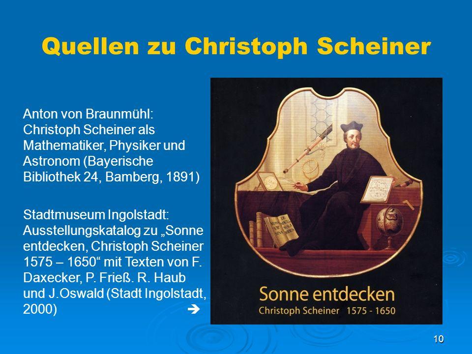 10 Quellen zu Christoph Scheiner Anton von Braunmühl: Christoph Scheiner als Mathematiker, Physiker und Astronom (Bayerische Bibliothek 24, Bamberg, 1