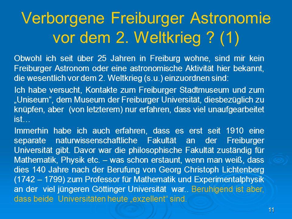 11 Verborgene Freiburger Astronomie vor dem 2. Weltkrieg ? (1) Obwohl ich seit über 25 Jahren in Freiburg wohne, sind mir kein Freiburger Astronom ode