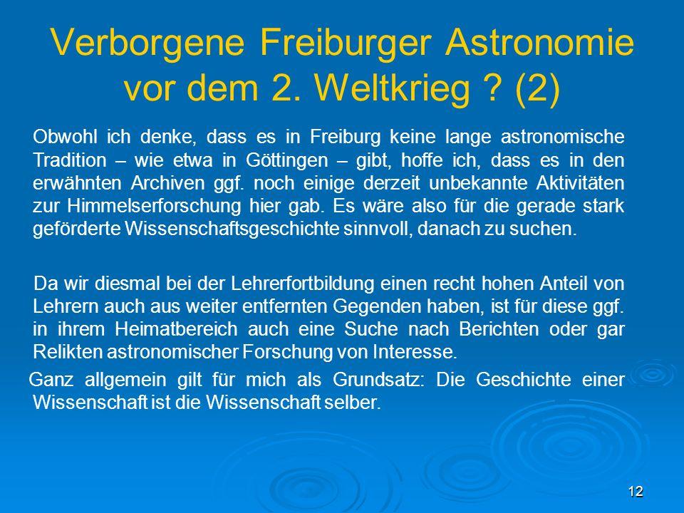 13 Gründung des Fraunhofer-Instituts als Vorläufer des Kiepenheuer-Instituts für Sonnenphysik (1) Die Astronomie kam als solar-terrestrische Physik nach Freiburg: Karl-Otto Kiepenheuer war wissenschaftlicher Leiter einer Militär- gruppe, die sich für die Vorhersage von Funkverkehrsstörungen durch die Sonnenaktivität interessierte.