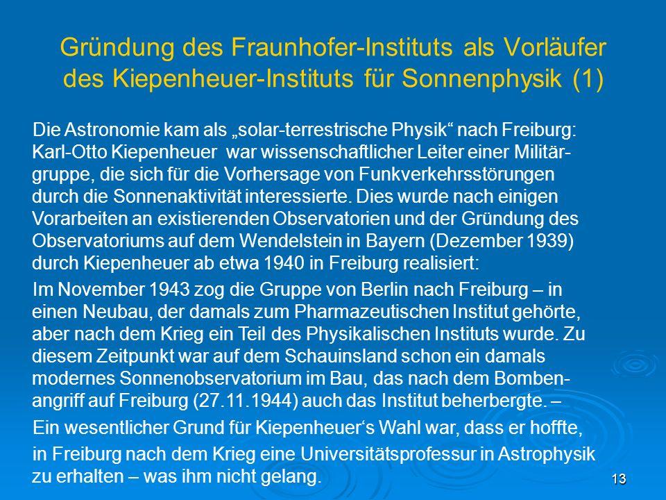 14 Gründung des Fraunhofer-Instituts als Vorläufer des Kiepenheuer-Instituts für Sonnenphysik (2) Der Name Fraunhofer-Institut wurde im April 1943 verliehen und ehrt den Optiker Joseph von Fraunhofer (*6.