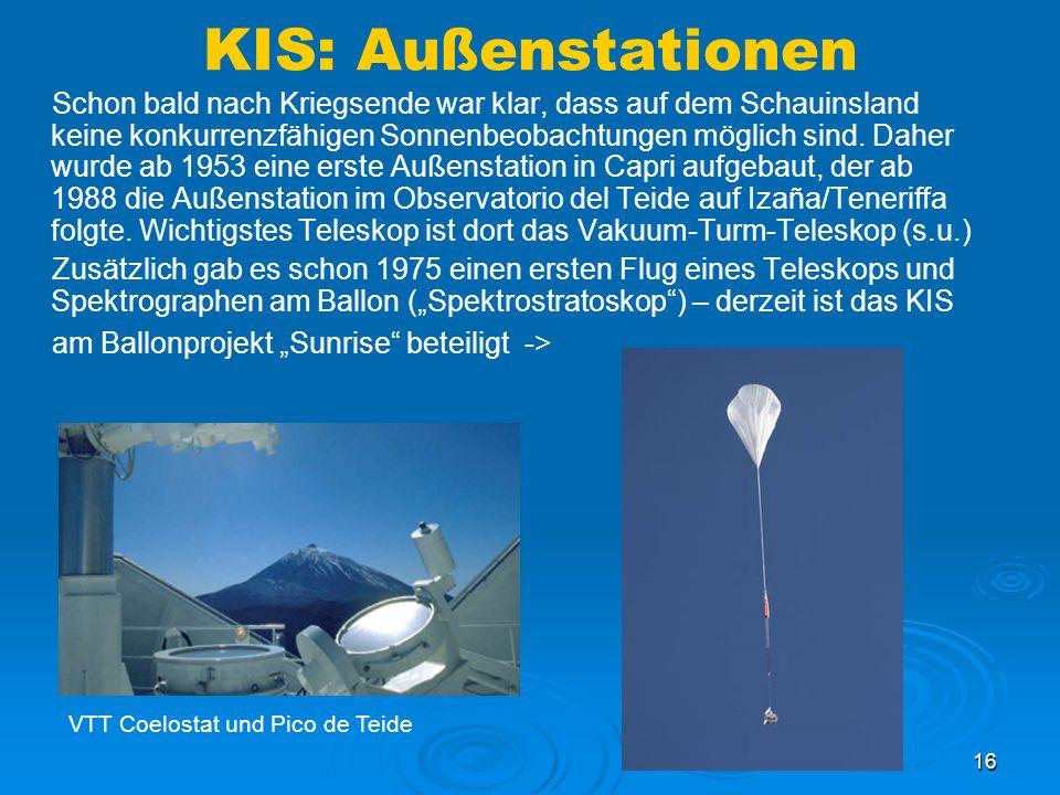 16 KIS: Außenstationen Schon bald nach Kriegsende war klar, dass auf dem Schauinsland keine konkurrenzfähigen Sonnenbeobachtungen möglich sind. Daher
